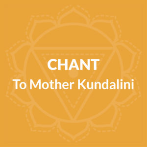 Chant To Mother Kundalini