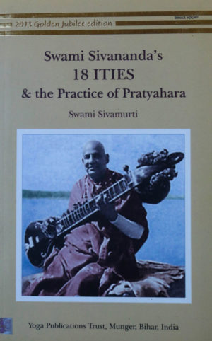 Swami Sivananda's 18 ITIES & The Practice Of Pratyahara