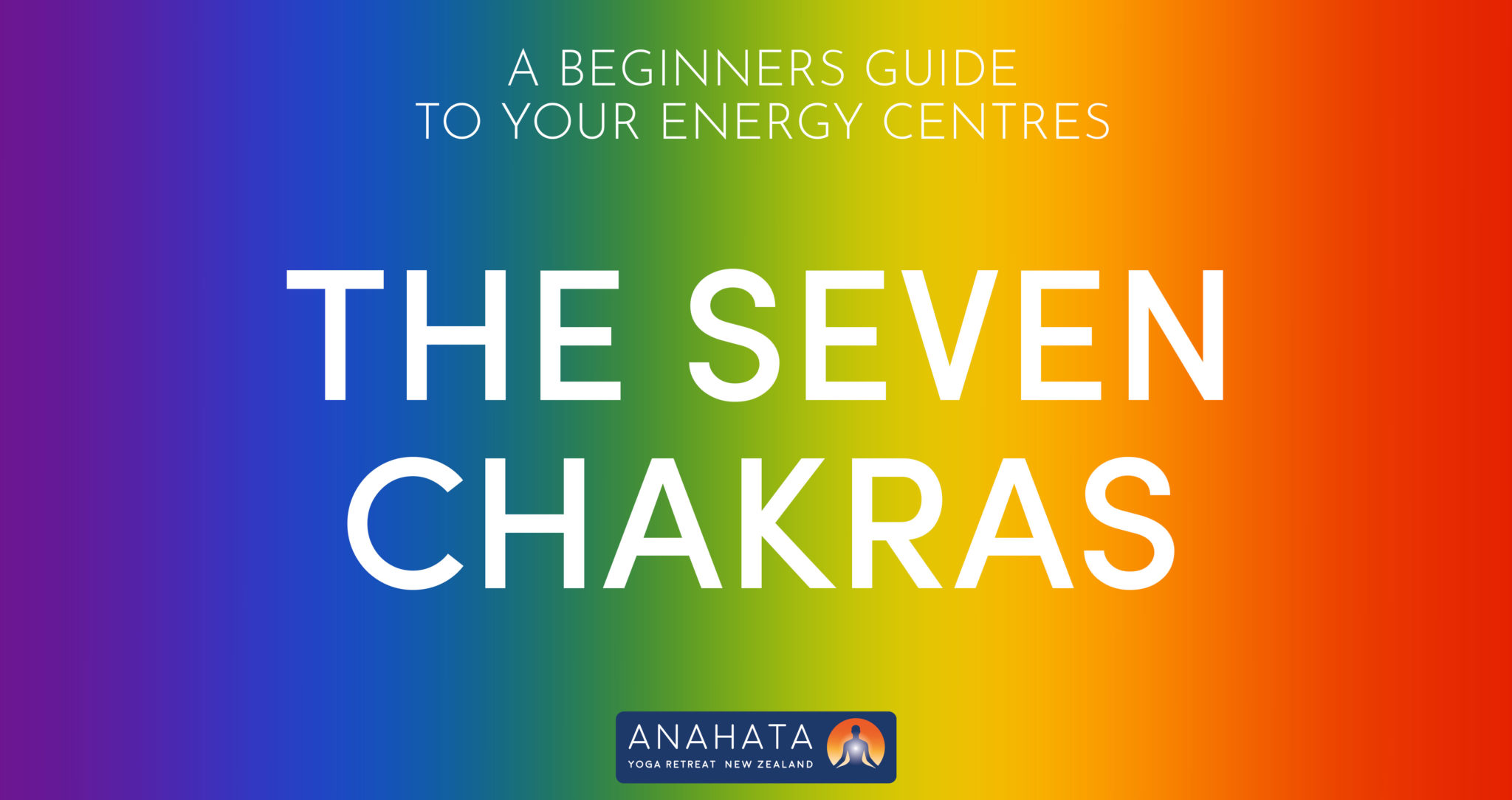The 7 Chakras – A Beginners Guide To Your Energy Centres
