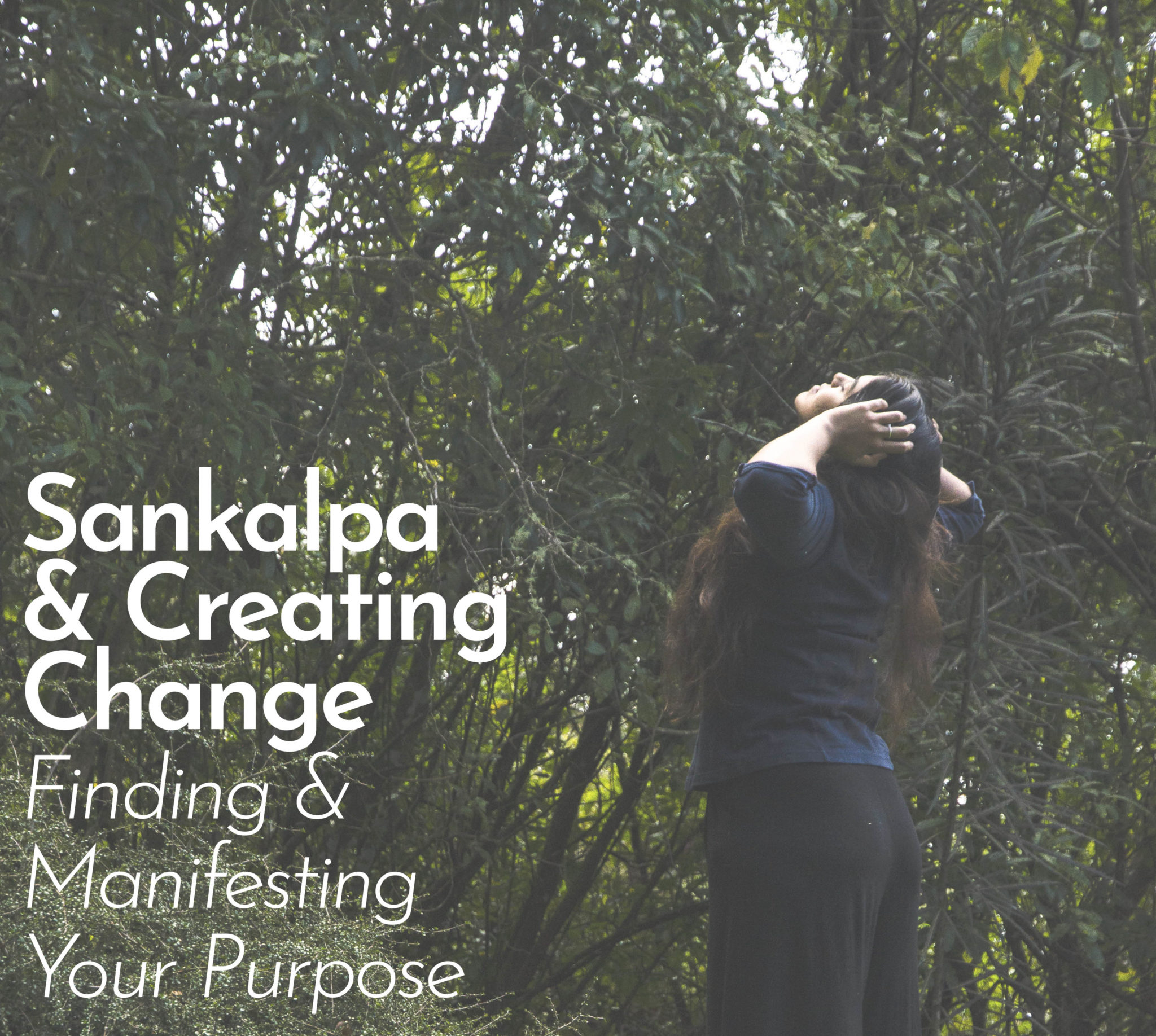 Sankalpa And Creating Change  – Finding And Manifesting Your Purpose